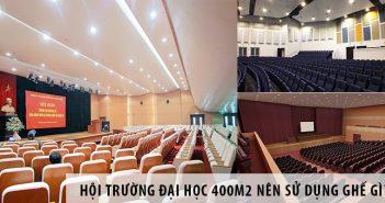 Thiết kế hội trường đại học 400m2 nên sử dụng ghế gì?