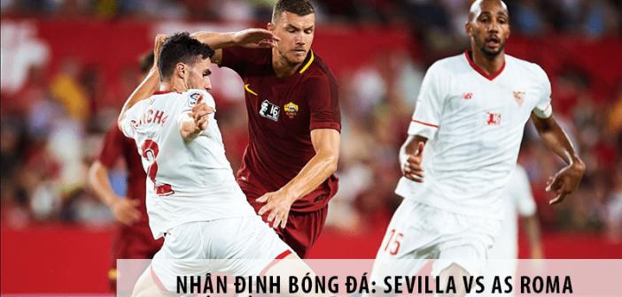 Nhận định bóng đá: Sevilla vs As Roma, 23h55 ngày 06/08